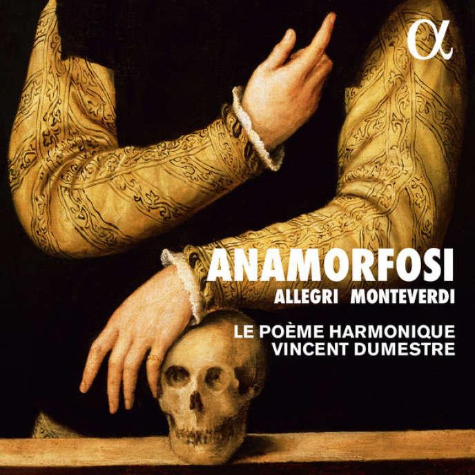 Pochette de l'album« Anamorfosi», oeuvres d'Allegri, Monteverdi, Mazzochi, Marazzoli, Rossi, Abbatini et anonyme, par Le Poème Harmonique, Vincent Dumestre (direction).