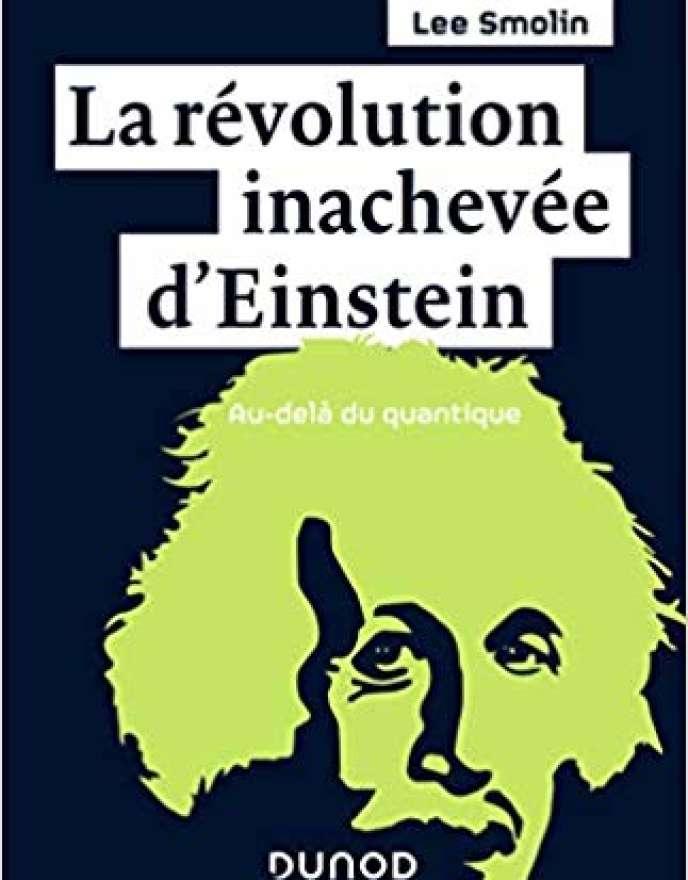 «La Révolution inachevée d'Einstein», de Lee Smolin (Dunod, 305 pages, 24,90 euros).