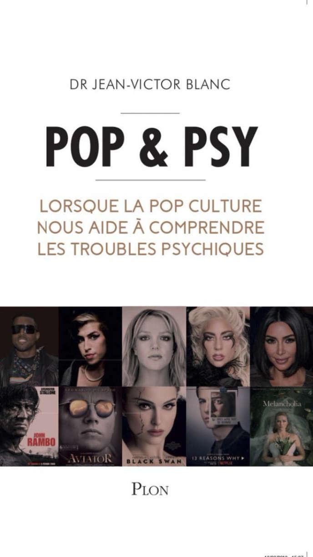 «Pop & psy. Comment la pop culture nous aide à comprendre les troubles psychiques», de Jean-Victor Blanc (Plon, 246 pages, 18 euros).