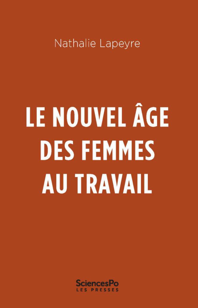 « Le Nouvel âge des femmes au travail », de Nathalie Lapeyre. Presses de Sciences Po, 224 pages, 19 euros.