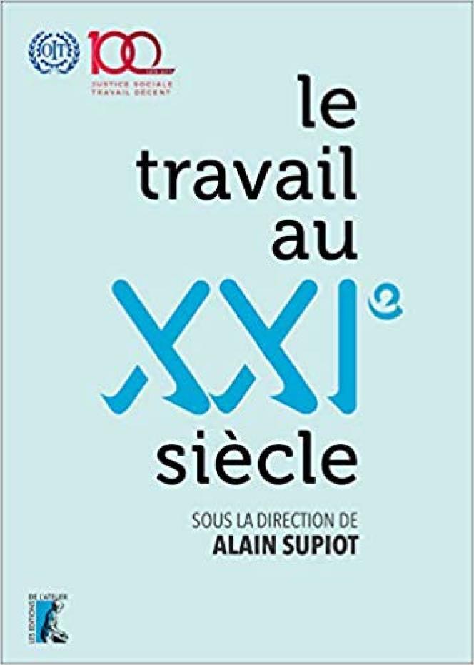 «Le Travail au XXIesiècle», sous la direction d'Alain Supiot, éd. de l'Atelier, 384 pages, 24,90euros.