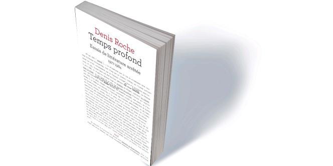 « Temps Profond. Essais de littérature arrêtée» de Denis Roche, Seuil,« Fiction &Cie», 400p., 24€.