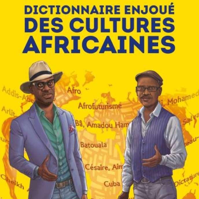 «Dictionnaire enjoué des cultures africaines,» d'Alain Mabanckou et Abdourahman Waberi. Fayard, 344pages, 20euros.