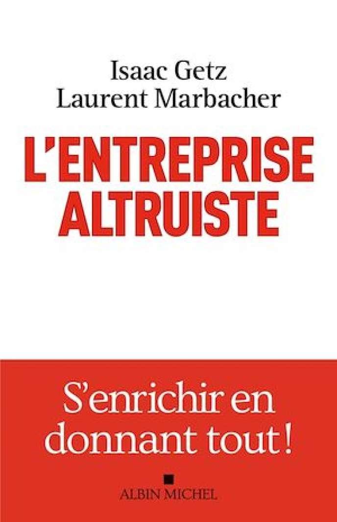 L'entreprise altruiste, d'Isaac Getz et de Laurent Marbacher, aux éditions Albin Michel, (528pages, 22,90euros).