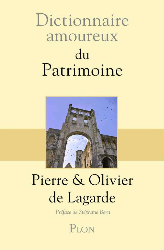 «Dictionnaire amoureux du patrimoine», de Pierre et Olivier de Lagarde, éd. Plon, 800 pages, 27 euros