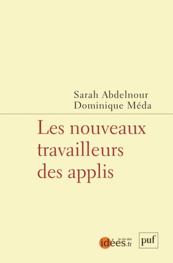 « Les nouveaux travailleurs des applis », coordonné par Sarah Abdelnour et Dominique Méda. PUF, 128 pages, 9,50 euros.