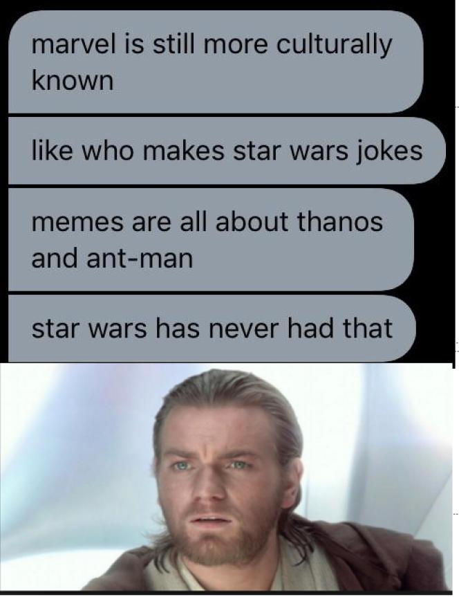 « Marvel a plus d'impact. Qui fait des blagues Star Wars ? Tous les mèmes sont à propos de Thanos ou de Ant-Man. Il n'y a jamais eu d'équivalent pour Star Wars», semble découvrir, interdit, Obi-Wan Kenobi.