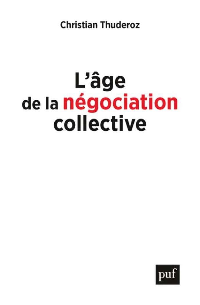 «L'âge de la négociation collective», de Christian Thunderoz, aux éditions PUF, 376 pages, 21 euros.