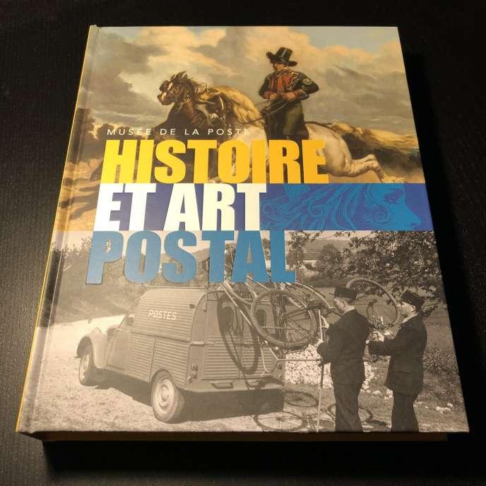 «Musée de La Poste. Histoire et art postal», sous la direction de Mauricette Feuillas (Le Musée de La Poste, 450 pages, 39euros)