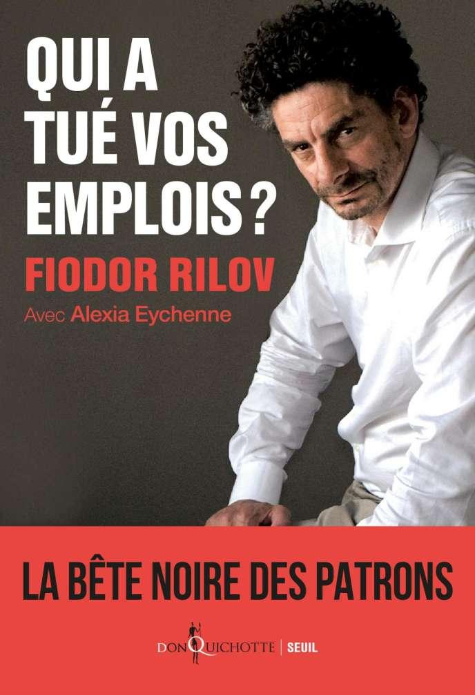 «Qui a tué vos emplois ?», de Fiodor Rilov et Alexia Eychenne. Don Quichotte-Seuil, 208 pages, 16 euros.