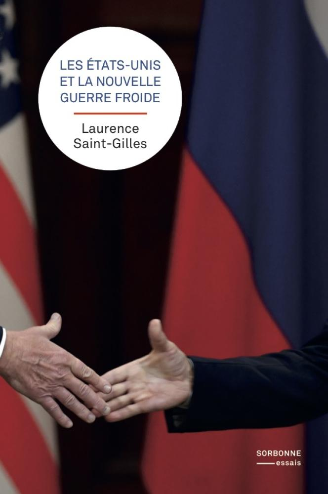«Les Etats-Unis et la nouvelle guerre froide», de Laurence Saint-Gilles, Sorbonne Université Presses, 240pages, 8,90 euros.