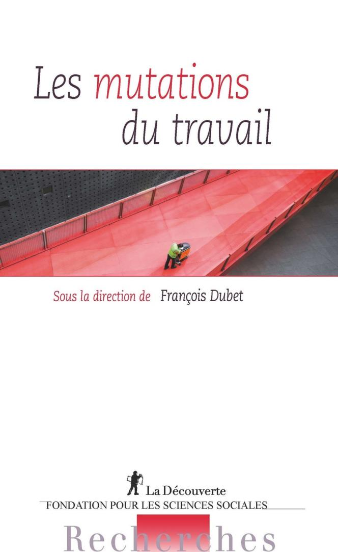 «Les Mutations du travail», sous la direction de François Dubet, aux éditions La Découverte, 276 pages, 23euros.