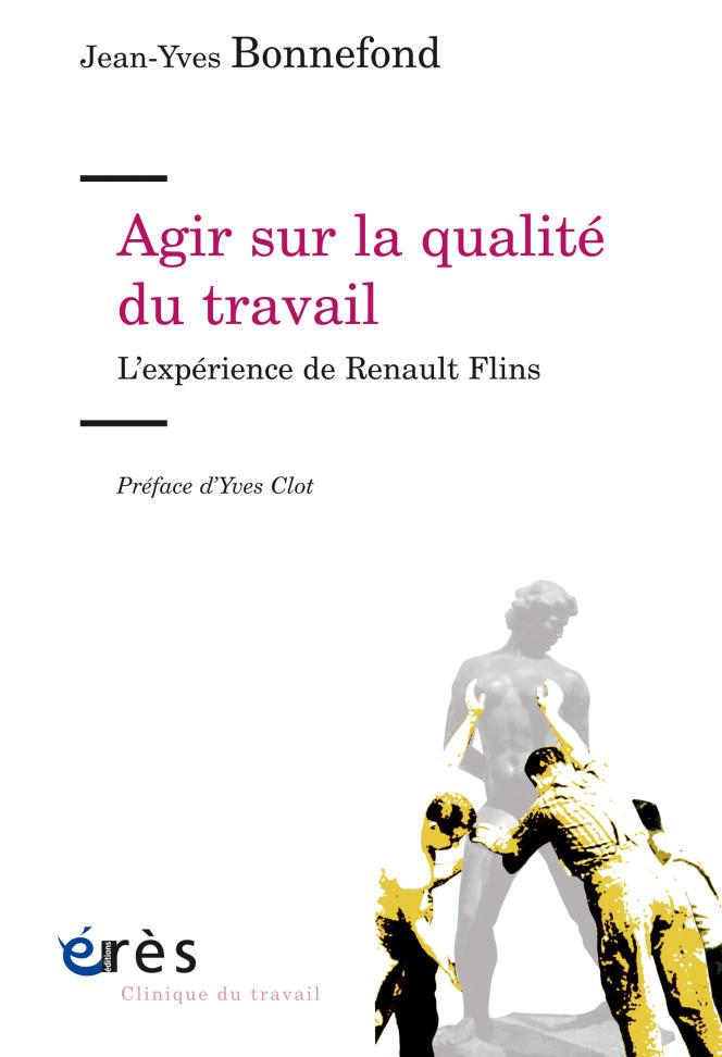 «Agir sur la qualité du travail. L'expérience de Renault Flins», de Jean-Yves Bonnefond, Erès, 240 pages, 23euros.