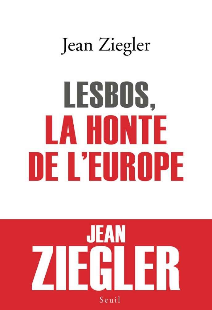 «Lesbos, la honte de l'Europe», de Jean Ziegler, éd. Seuil, 144 p., 14euros.