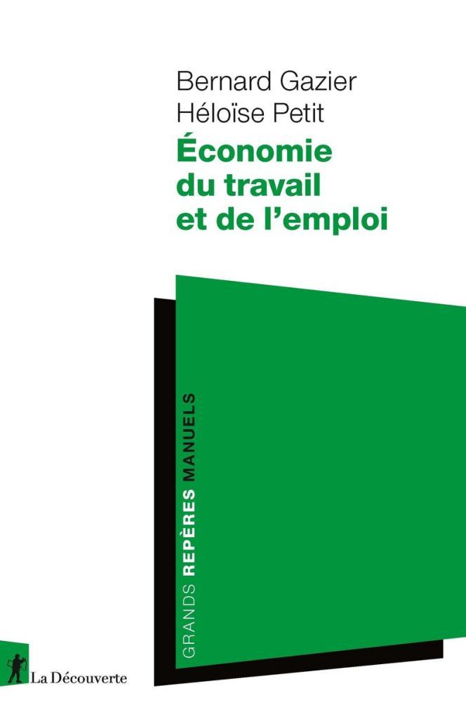 Economie du travail et de l'emploi, de Bernard Gazier et Héloïse Petit, La Découverte, 408 pages, 25euros.