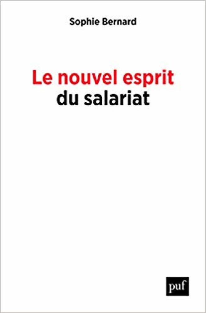 « Le Nouvel Esprit du salariat », de Sophie Bernard (PUF, 256 pages, 20 euros).