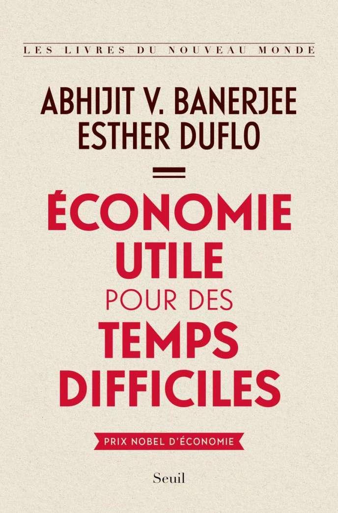 «Economie utile pour des temps difficiles», deAbhijit V. Banerjee et Esther Duflo.
