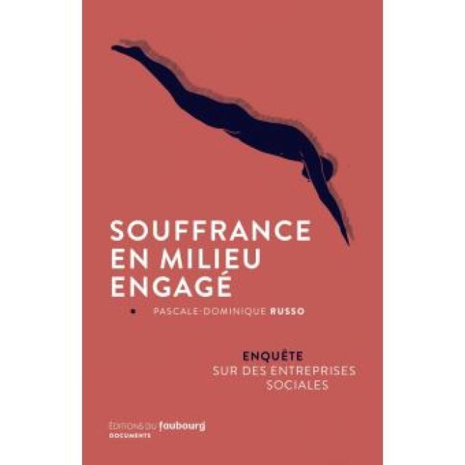 « Souffrance en milieu engagé.Enquête sur des entreprises sociales », de Pascale-Dominique Russo (Editions du Faubourg, 180pages, 18euros).