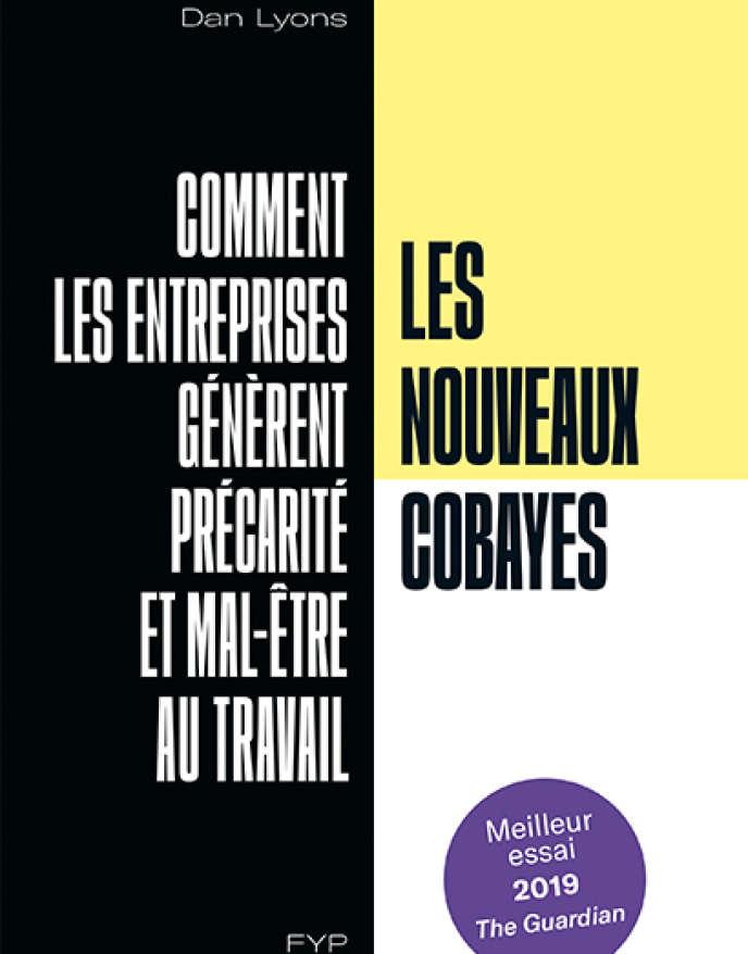 «Les Nouveaux Cobayes. Comment les entreprises génèrent précarité et mal-être au travail», de Dan Lyons (FYP, 2019, 290 pages, 22 euros).