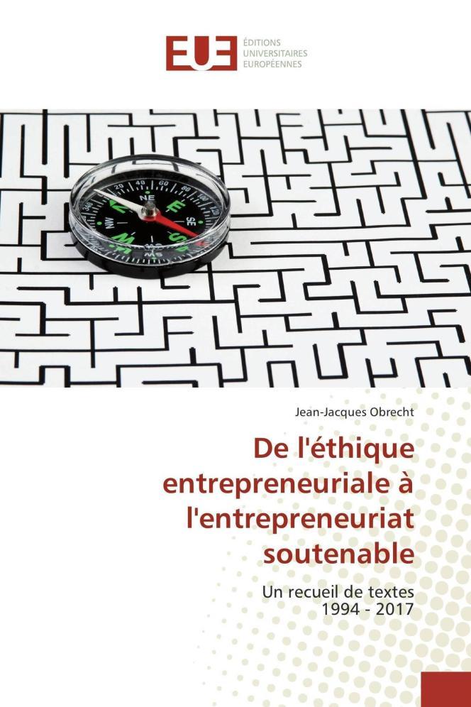 De l'éthique entrepreneuriale à l'entrepreneuriat soutenable, Jean-Jacques Obrecht (Editions universitaires européennes, 256 pages, 44,90euros)