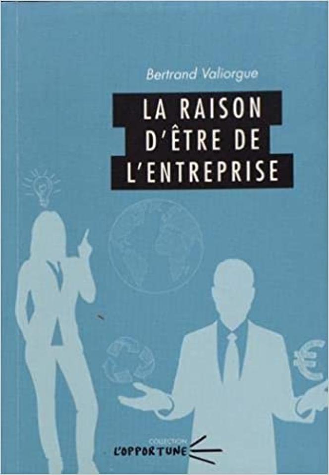 «La Raison d'être de l'entreprise», de Bertrand Valiorgue, Presses universitaires Blaise Pascal, 64pages, 4,50euros.