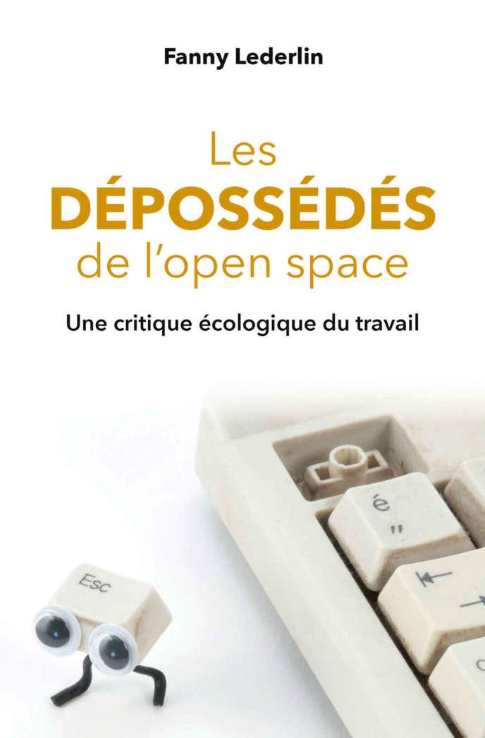 «Les Dépossédés de l'open space. Une critique écologique du travail »de Fanny Lederlin. PUF, 276 pages, 19,90 euros.