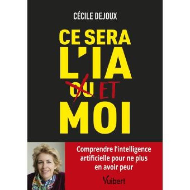 «Ce sera l'IA et moi», de Cécile Dejoux, éditions Vuibert, 192 pages, 19euros.