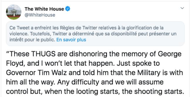 Le message de la Maison Blanche que Twitter a lui aussi masqué pour« glorification de la violence». Il avait été posté quelques heures plus tôt par Donald Trump lui-même.