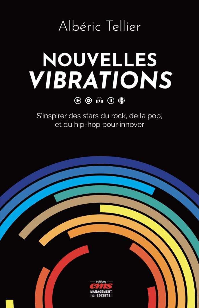 « Nouvelles vibrations. S'inspirer des stars du rock, de la pop et du hip-hop pour innover », d'Albéric Tellier. EMS Editions, 288 pages, 22 euros.