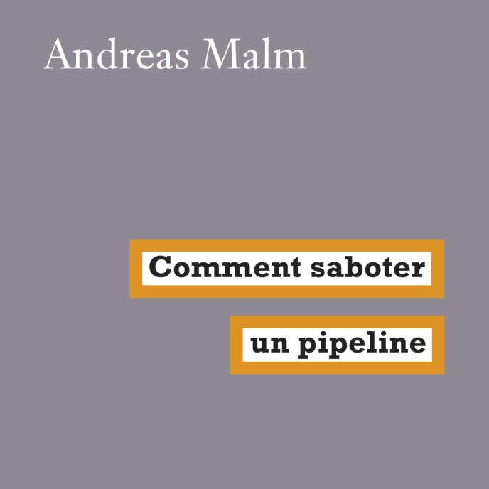 Comment saboter un pipeline, de Andréas Malm. Traduit de l'anglais par Etienne Dobenesque, éd. La Fabrique, 216 pages, 14euros.