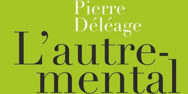 «L'Autre-mental», de Pierre Déléage: d'hallucinants anthropologues
