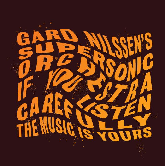 Pochette de l'album«If You Listen Carefully The Music Is Yours», deGard Nilssen's Supersonic Orchestra.