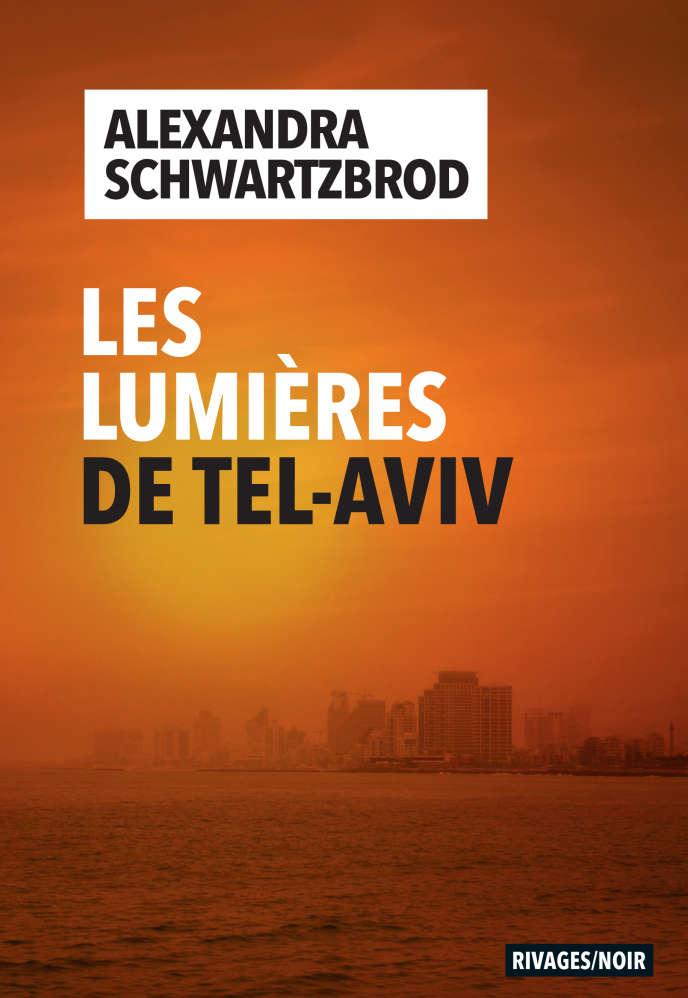 « Les Lumières de Tel-Aviv » , d'Alexandra Schwartzbrod, Rivages Noir, 286 p., 20 €, numérique 15 €.