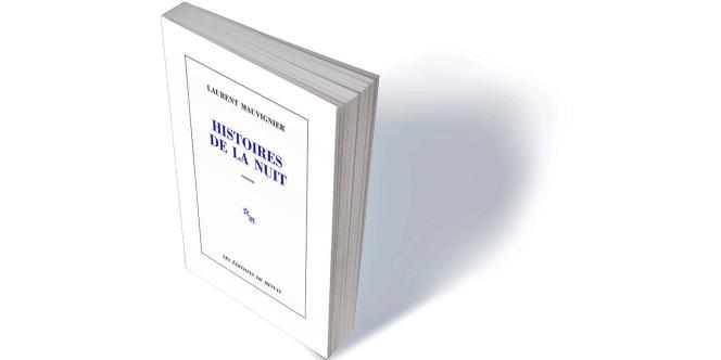 «Histoires de la nuit», de Laurent Mauvignier, Minuit, 640 p., 24€, numérique 17€.