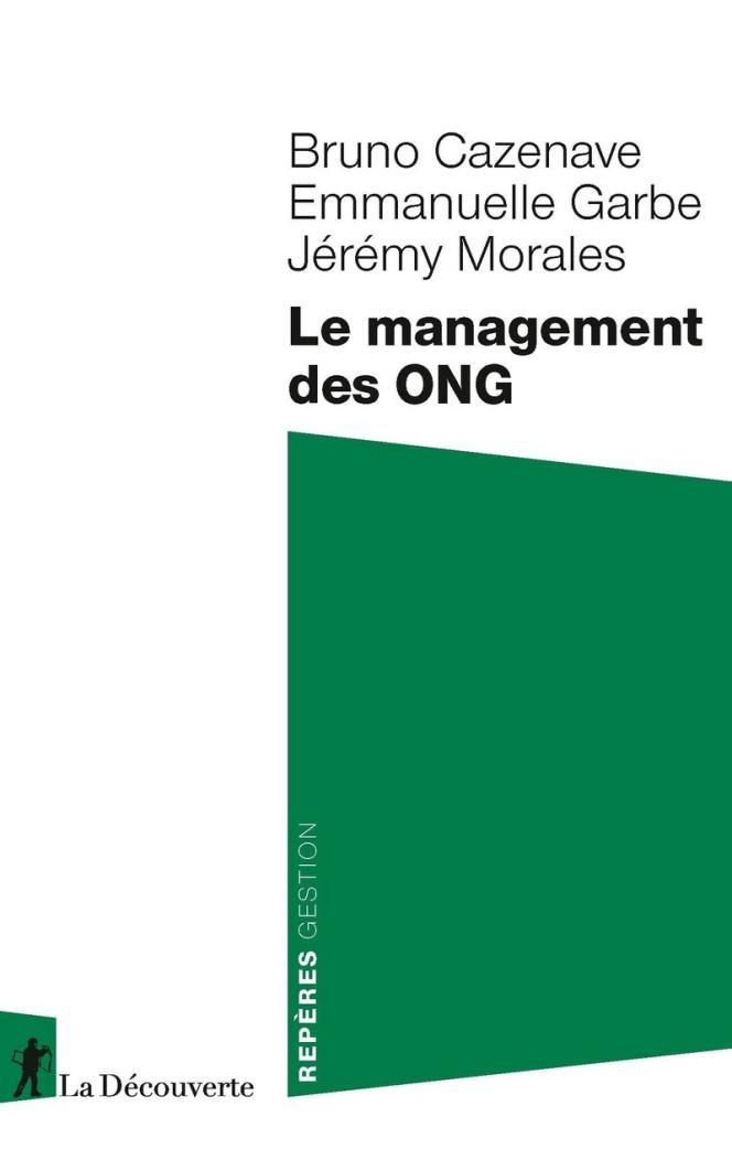 « Le Management des ONG »,de Bruno Cazenave, Emmanuelle Garbe et Jérémy Morales (La découverte, 128 pages, 10 euros).