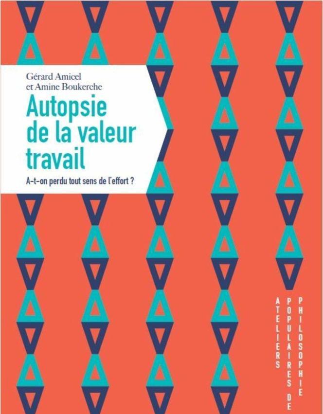 « Autopsie de la valeur travail. A-t-on perdu tout sens de l'effort? », de Gérard Amicel et Amine Boukerche. Editions Apogée, 168 pages, 15 euros.