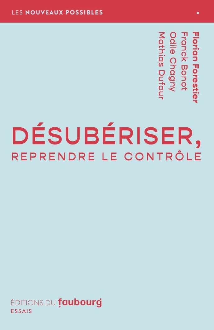 « Désubériser, reprendre le contrôle », sous la direction de Florian Forestier. Editions du Faubourg, 128 pages, 12,70 euros.