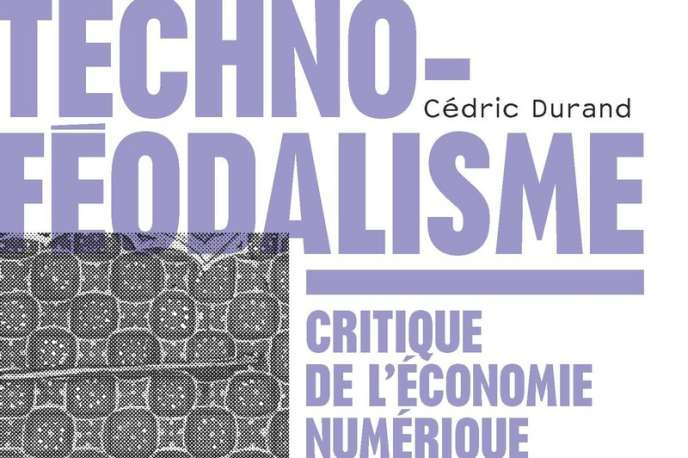 « Techno-féodalisme. Critique de l'économie numérique », de Cédric Durand. La Découverte, 256 pages, 18 euros.