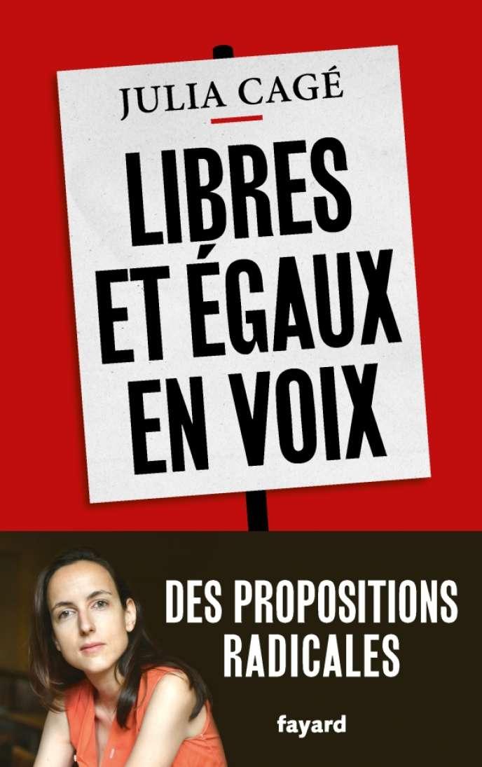 « Libres et égaux en voix », de Julia Cagé, Fayard, 272 pages, 19 euros.