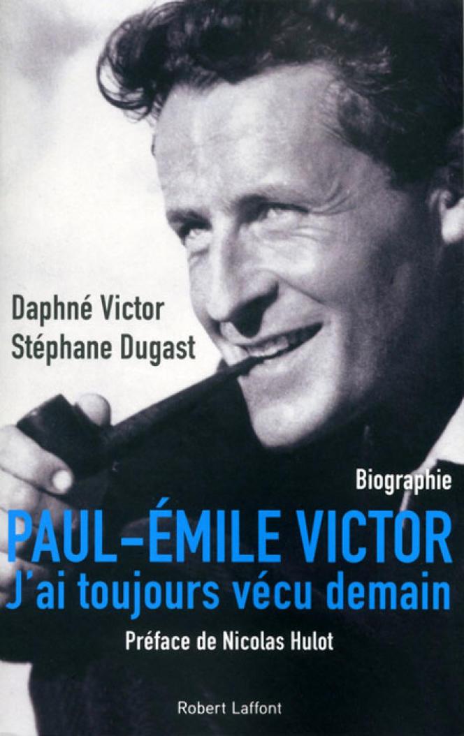 «Paul-Emile Victor. J'ai toujours vécu demain» (Robert Laffont, 2015).