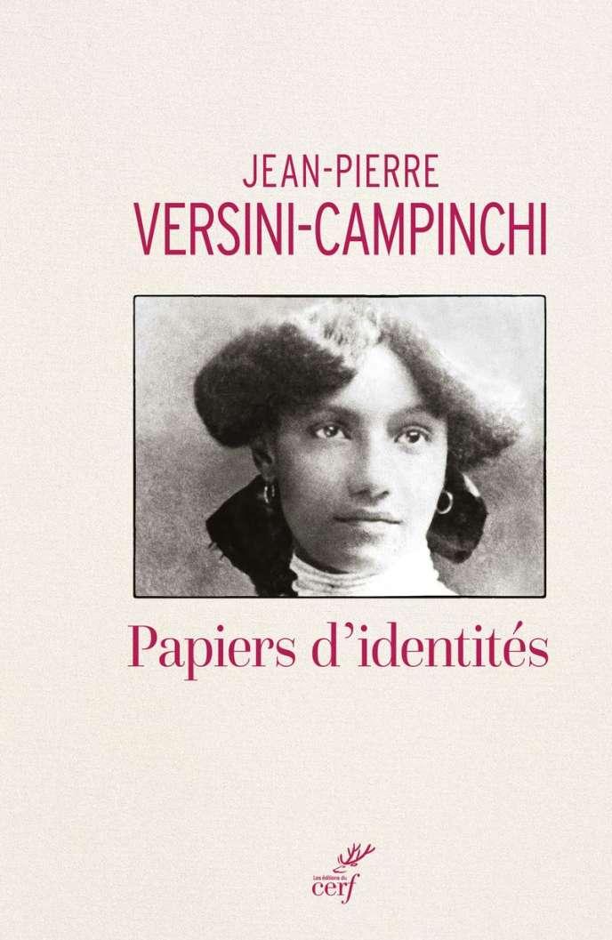 «Papiers d'identités», de Jean-Pierre Versini-Campinchi, éd. du Cerf, 302pages.