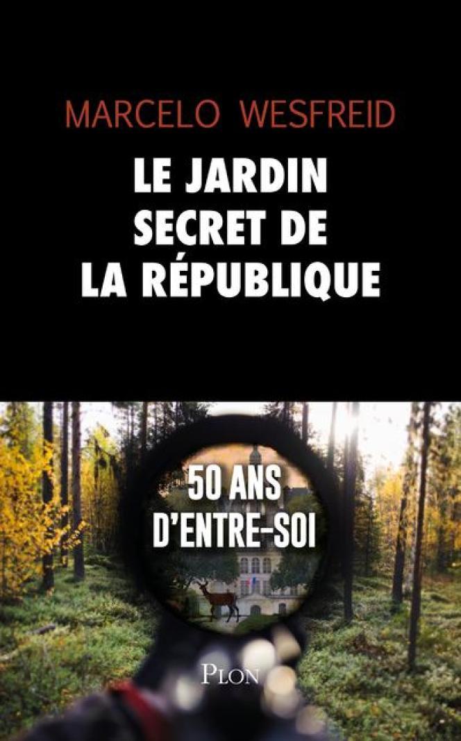 « Le Jardin secret de la République », de Marcelo Wesfreid, Plon, 208 p., 17 €.
