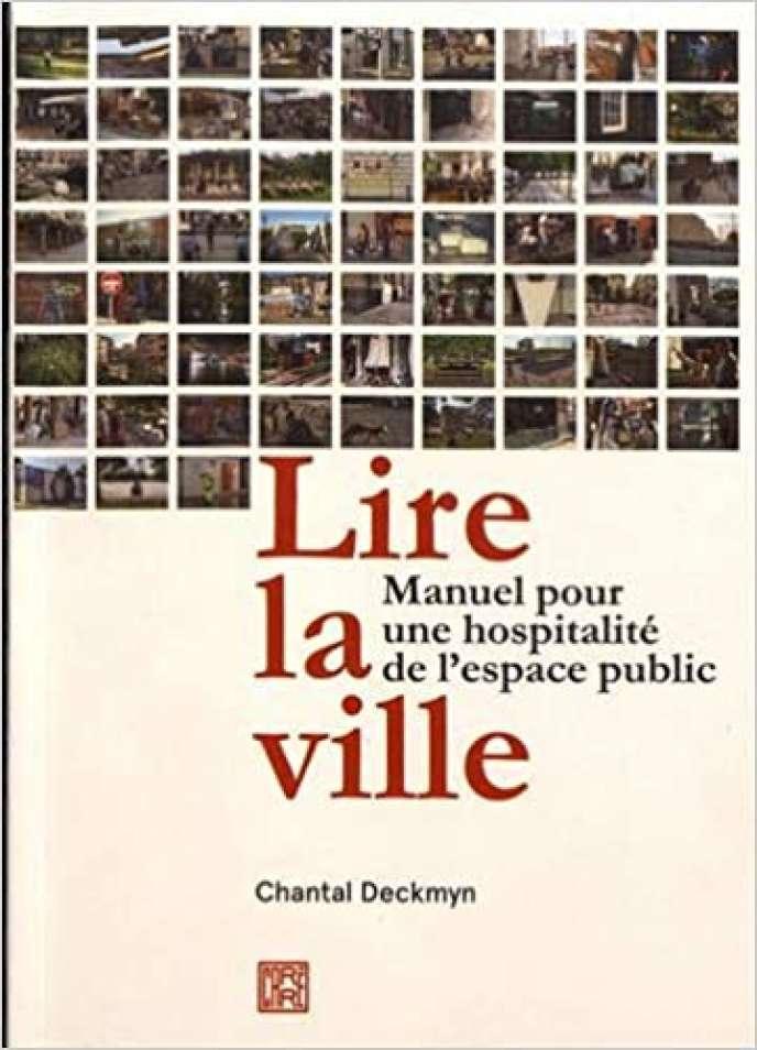 «Lire la ville. Manuel pour une hospitalité de l'espace public», de Chantal Deckmyn. Editions Dominique Carré/La Découverte, 280 pages, 28euros.