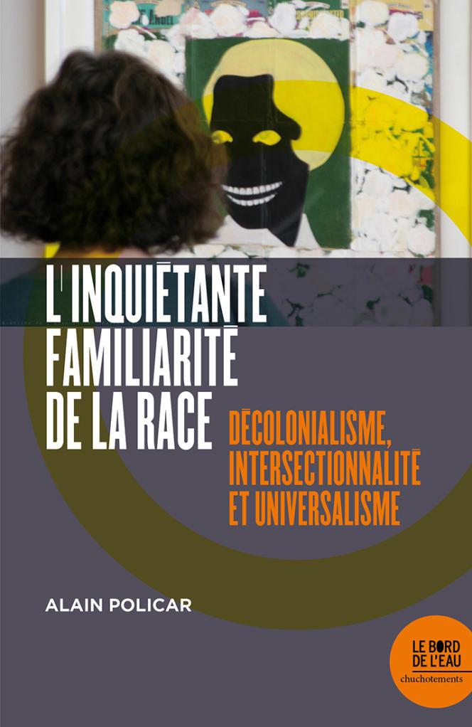 «L'inquiétante familiarité de la race. Décolonialisme, intersectionnalité et universalisme», éditions Le Bord de l'Eau, 144 pages, 15euros.