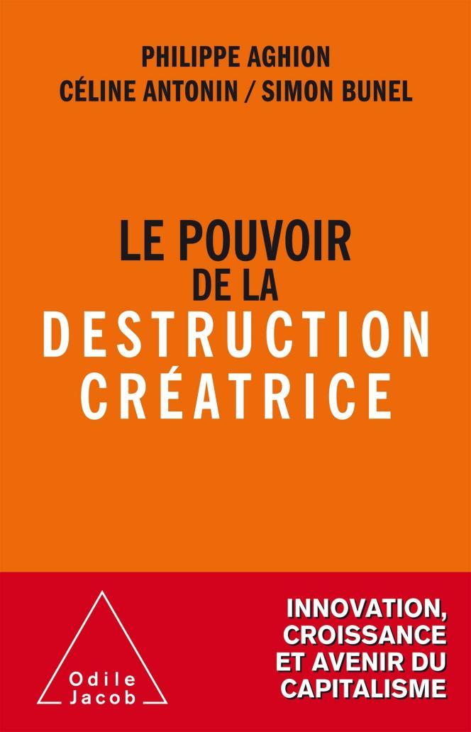 «Le pouvoir de la destruction créatrice», de Philippe Aghion, Céline Antonin et Simon Bunel, aux éditions Odile Jacob, 448 pages, 24,90euros.