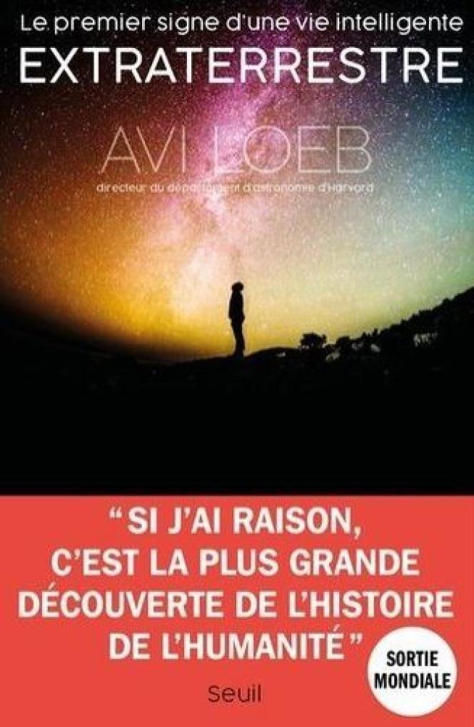 «Le Premier Signe d'une vie intelligente extraterrestre», d'Avi Loeb, Seuil, 288p., 19€.