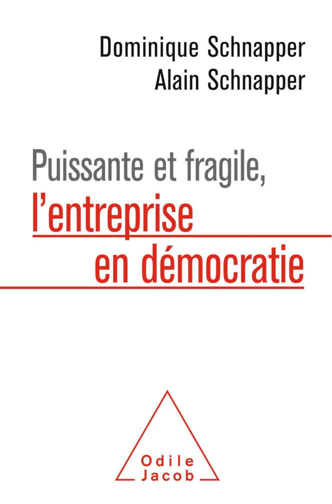 « Puissante et fragile, l'entreprise en démocratie », de Dominique et Alain Schnapper (Odile Jacob, 256 pages, 22,90 euros).