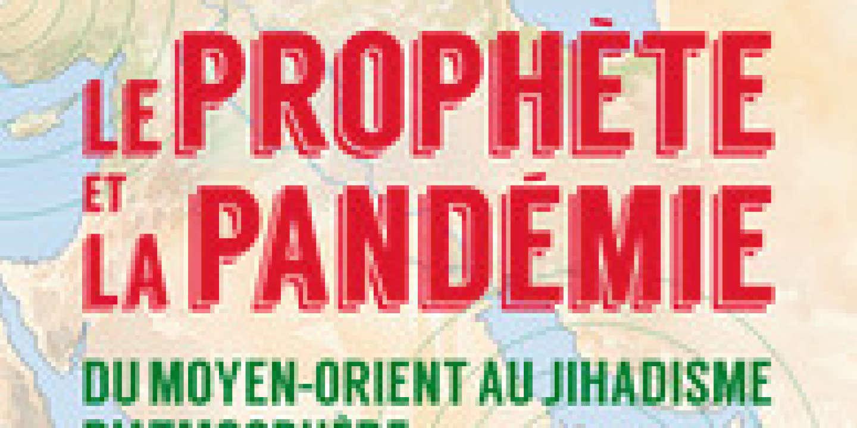 «Le Prophète et la pandémie»: histoire du «jihadisme d'atmosphère» par Gilles Kepel