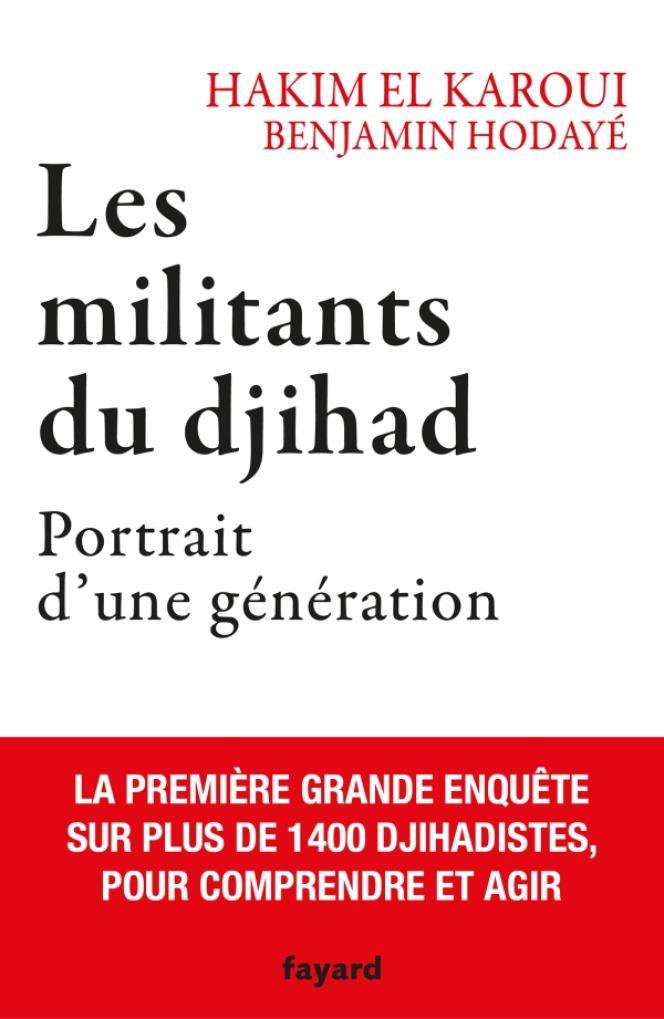 «Les Militants du djihad. Portrait d'une génération», d'Hakim El Karoui et Benjamin Hodayé, Fayard, 336 pages., 22euros.