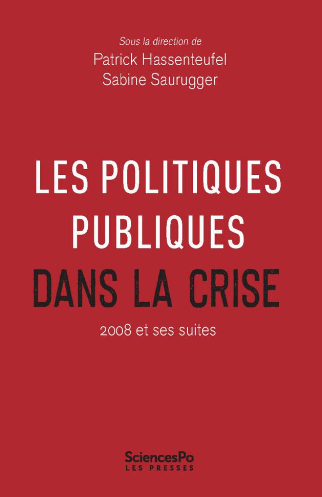 « Les Politiques publiques dans la crise. 2008 et ses suites », sous la direction de Patrick Hassenteufel et Sabine Saurugger. Editions Sciences Po Les Presses, 334 pages, 27 euros.